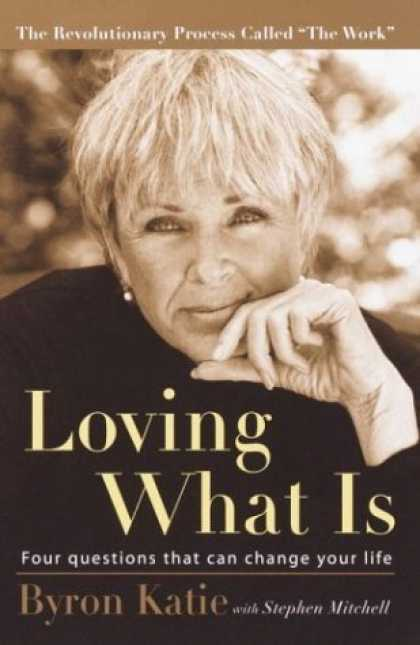 Bestsellers (2006) - Loving What Is: Four Questions That Can Change Your Life by Byron Katie