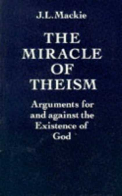 Bestsellers (2006) - The Miracle of Theism: Arguments For and Against the Existence of God by J. L.