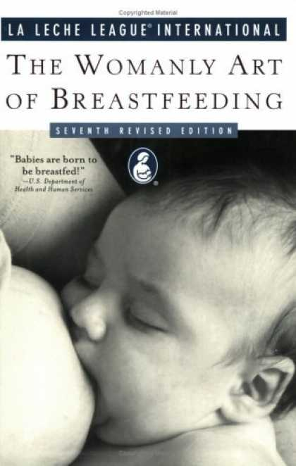 Bestsellers (2006) - The Womanly Art of Breastfeeding: Seventh Revised Edition (La Leche League Inter