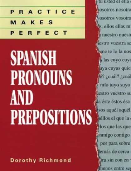 Bestsellers (2006) - Practice Makes Perfect: Spanish Pronouns And Prepositions by Dorothy Richmond