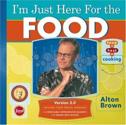 Bestsellers (2006) - I'm Just Here for the Food: Version 2.0 by Alton Brown
