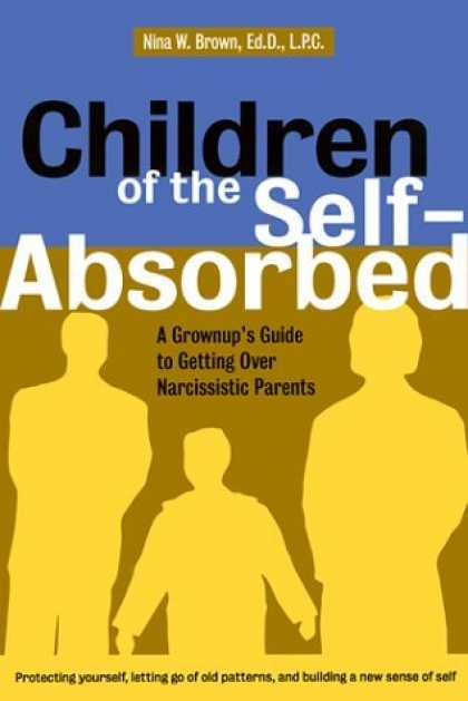 Bestsellers (2006) - Children of the Self-Absorbed: A Grown-Up's Guide to Getting over Narcissistic P
