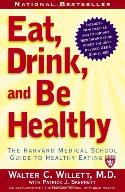 Bestsellers (2006) - Eat, Drink, and Be Healthy: The Harvard Medical School Guide to Healthy Eating b