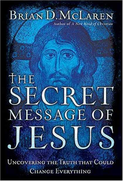 Bestsellers (2006) - The Secret Message of Jesus: Uncovering the Truth that Could Change Everything b