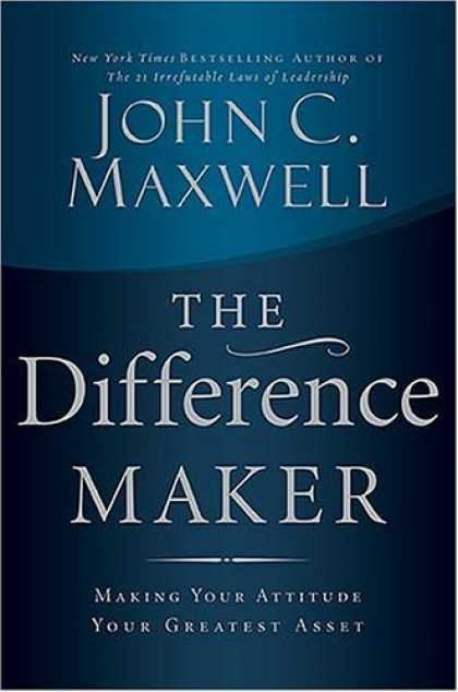 Bestsellers (2006) - The Difference Maker: Making Your Attitude Your Greatest Asset by John C. Maxwel