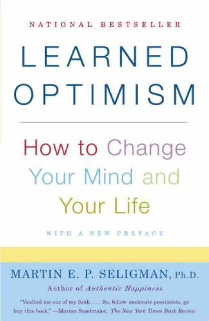 Bestsellers (2006) - Learned Optimism: How to Change Your Mind and Your Life by Martin E. Seligman