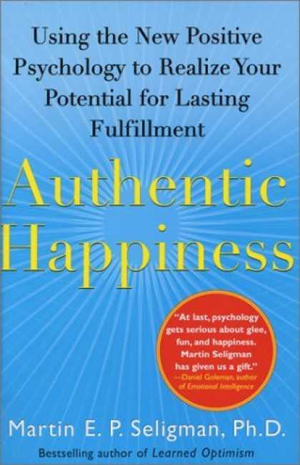 Bestsellers (2006) - Authentic Happiness: Using the New Positive Psychology to Realize Your Potential