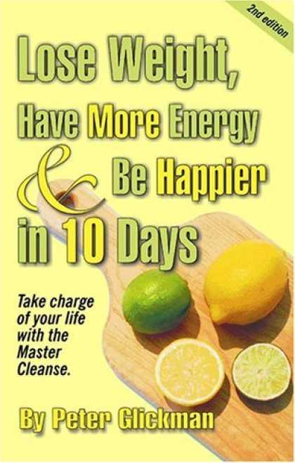 Bestsellers (2006) - Lose Weight, Have More Energy & Be Happier in 10 Days, Second Edition by Peter G