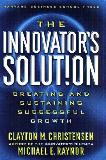 Bestsellers (2006) - The Innovator's Solution: Creating and Sustaining Successful Growth by Clayton M