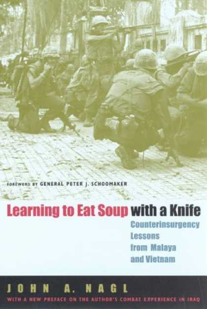 Bestsellers (2006) - Learning to Eat Soup with a Knife: Counterinsurgency Lessons from Malaya and Vie