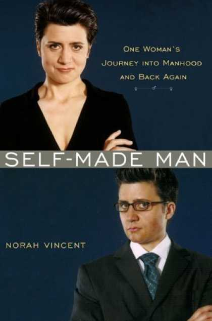 Bestsellers (2006) - Self-Made Man: One Woman's Journey into Manhood and Back by Norah Vincent