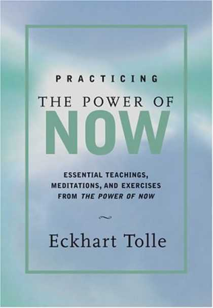 Bestsellers (2006) - Practicing the Power of Now: Essential Teachings, Meditations, and Exercises fro
