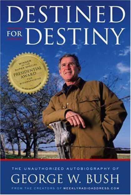 Bestsellers (2006) - Destined for Destiny: The Unauthorized Autobiography of George W. Bush by Scott