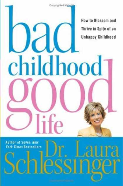Bestsellers (2006) - Bad Childhood---Good Life: How to Blossom and Thrive in Spite of an Unhappy Chil