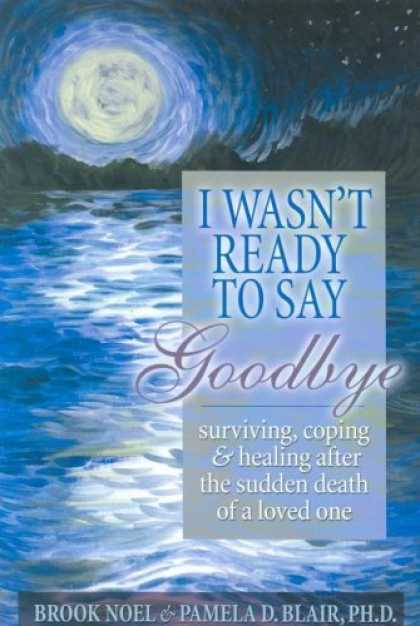 Bestsellers (2006) - I Wasn't Ready to Say Goodbye: Surviving, Coping and Healing After the Death of
