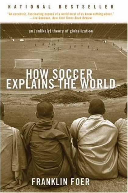 Bestsellers (2006) - How Soccer Explains the World: An Unlikely Theory of Globalization by Franklin F