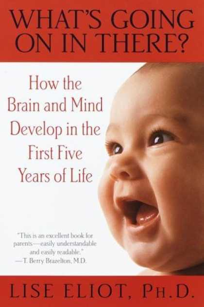 Bestsellers (2006) - What's Going on in There? : How the Brain and Mind Develop in the First Five Yea