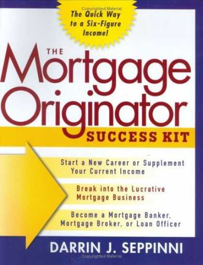 Bestsellers (2006) - The Mortgage Originator Success Kit: The Quick Way to a Six-Figure Income by Dar