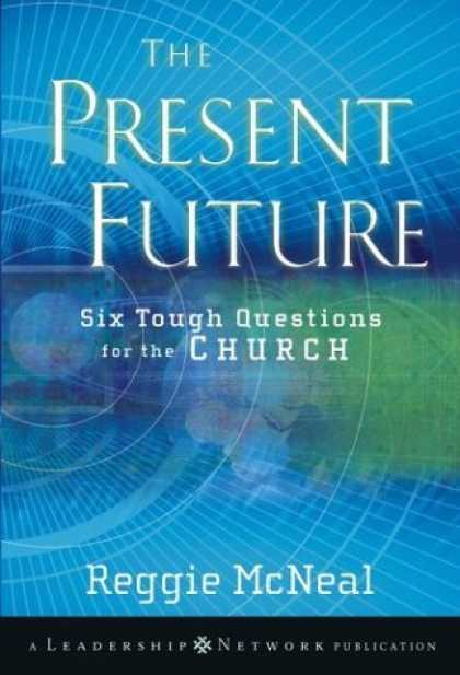 Bestsellers (2006) - The Present Future: Six Tough Questions for the Church by Reggie McNeal