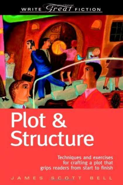 Bestsellers (2006) - Plot & Structure: (Techniques and Exercises for Crafting a Plot That Grips REade