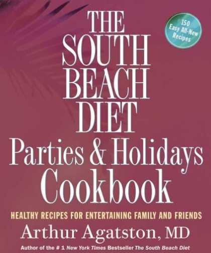 Bestsellers (2006) - The South Beach Diet Parties and Holidays Cookbook: Healthy Recipes for Entertai