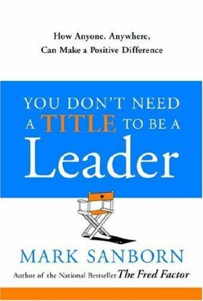 Bestsellers (2006) - You Don't Need a Title to Be a Leader: How Anyone, Anywhere, Can Make a Positive