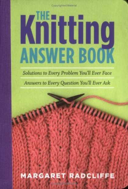 Bestsellers (2006) - The Knitting Answer Book: Solutions to Every Problem You'll Ever Face; Answers t