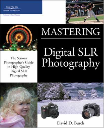 Bestsellers (2006) - Mastering Digital SLR Photography (Mastering) by David D. Busch