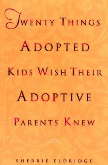 Bestsellers (2006) - Twenty Things Adopted Kids Wish Their Adoptive Parents Knew by Sherrie Eldridge