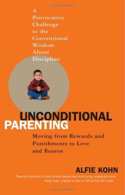 Bestsellers (2006) - Unconditional Parenting: Moving from Rewards and Punishments to Love and Reason