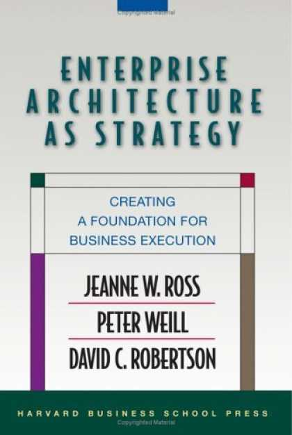 Bestsellers (2006) - Enterprise Architecture As Strategy: Creating a Foundation for Business Executio