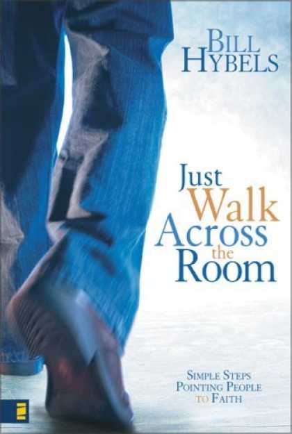 Bestsellers (2006) - Just Walk Across the Room: Simple Steps Pointing People to Faith by Bill Hybels