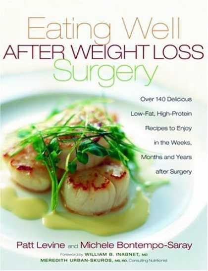 Bestsellers (2006) - Eating Well After Weight Loss Surgery: Over 140 Delicious Low-Fat, High-Protein