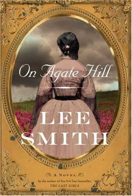Bestsellers (2006) - On Agate Hill: A Novel by Lee Smith