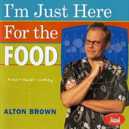 Bestsellers (2006) - I'm Just Here for the Food: Food + Heat = Cooking by Alton Brown
