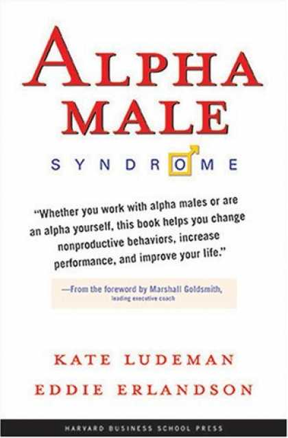 Bestsellers (2006) - Alpha Male Syndrome by Kate Ludeman