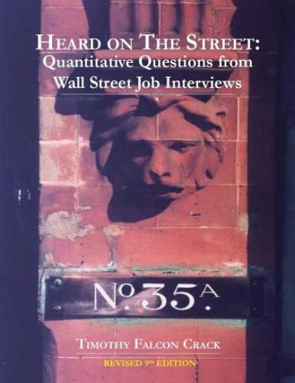 Bestsellers (2006) - Heard on the Street: Quantitative Questions from Wall Street Job Interviews by T