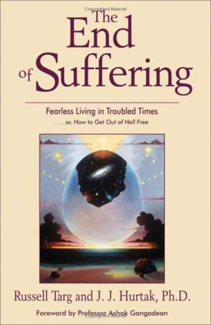 Bestsellers (2006) - The End of Suffering: Fearless Living in Troubled Times by Russell Targ