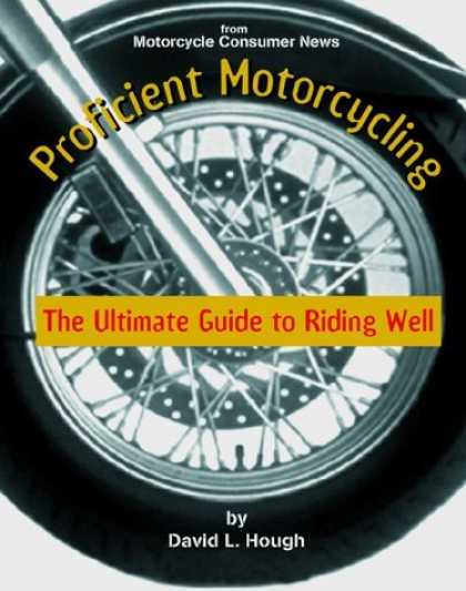 Bestsellers (2006) - Proficient Motorcycling: The Ultimate Guide to Riding Well by David L. Hough