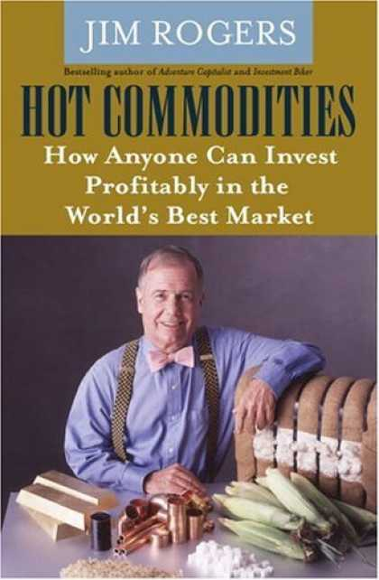 Bestsellers (2006) - Hot Commodities : How Anyone Can Invest Profitably in the World's Best Market by
