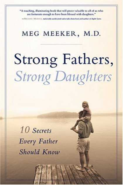 Bestsellers (2006) - Strong Fathers, Strong Daughters: 10 Secrets Every Father Should Know by Meg Mee
