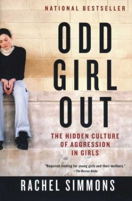 Bestsellers (2006) - Odd Girl Out: The Hidden Culture of Aggression in Girls by Rachel Simmons