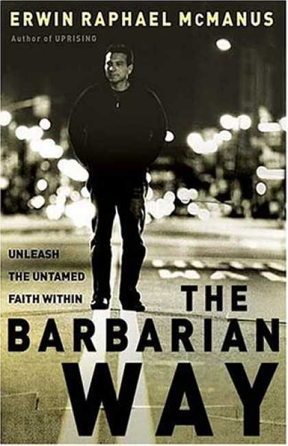 Bestsellers (2006) - The Barbarian Way: Unleash the Untamed Faith Within by Erwin Raphael McManus