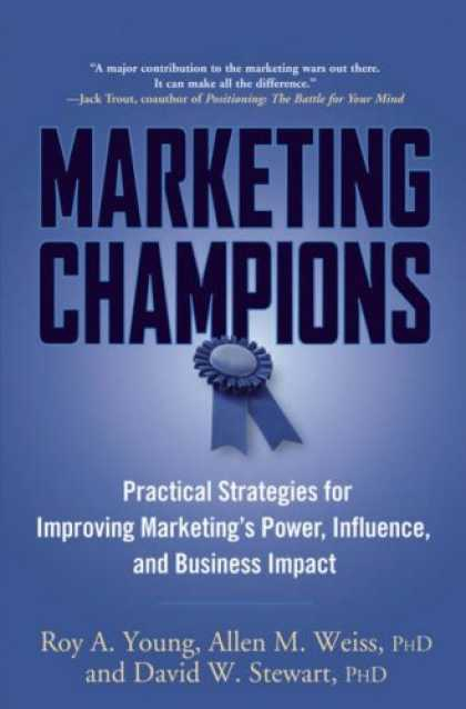 Bestsellers (2006) - Marketing Champions: Practical Strategies for Improving Marketing's Power, Influ