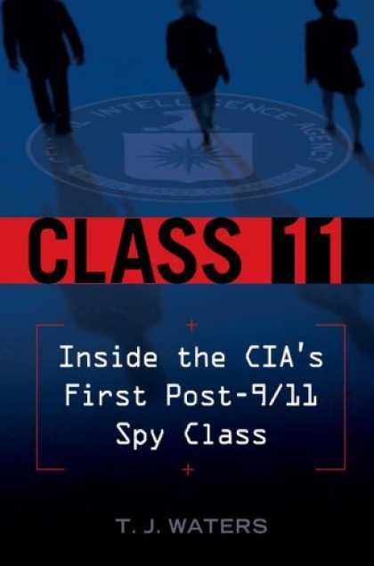 Bestsellers (2006) - Class 11: Inside the CIA's First Post-9/11 Spy Class by T.J. Waters