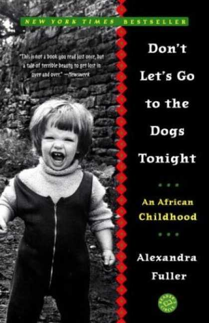 Bestsellers (2006) - Don't Let's Go to the Dogs Tonight: An African Childhood by Alexandra Fuller