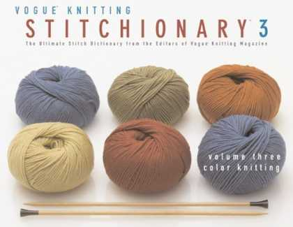 Bestsellers (2006) - The Vogue Knitting Stitchionary Volume Three: Color Knitting: The Ultimate Stitc