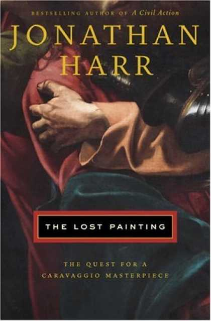 Bestsellers (2006) - The Lost Painting: The Quest for a Caravaggio Masterpiece by Jonathan Harr