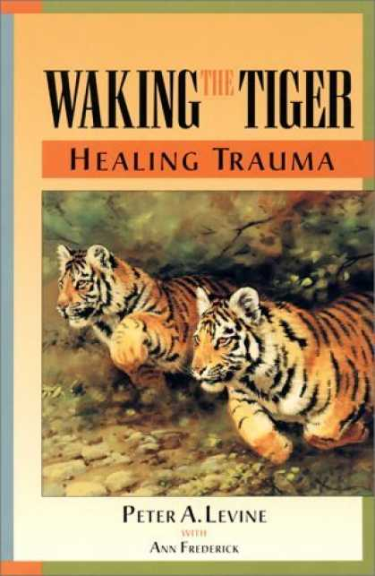 Bestsellers (2006) - Waking the Tiger : Healing Trauma : The Innate Capacity to Transform Overwhelmin