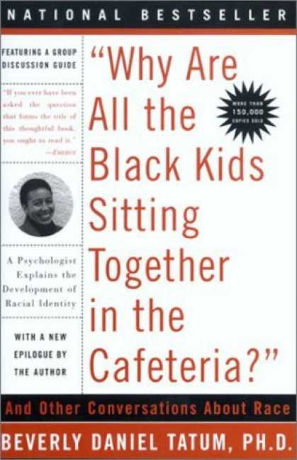 "Bestsellers (2006) - ""Why Are All The Black Kids Sitting Together in the Cafeteria?"": A Psychologist"